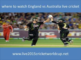 where to watch England vs Australia live cricket