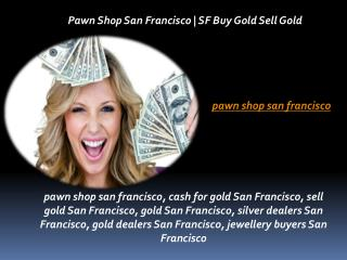 Pawn Shop San Francisco | SF Buy Gold Sell Gold