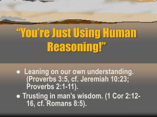 You re Just Using Human Reasoning