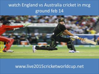 watch England vs Australia cricket in mcg ground feb 14