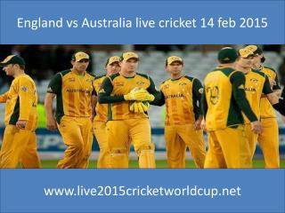 watch England vs Australia live cricket 14 feb 2015