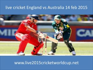 live cricket England vs Australia 14 feb 2015