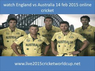 watch England vs Australia 14 feb 2015 online cricket