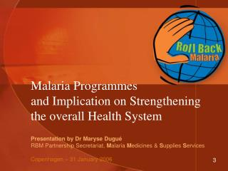 Malaria Programmes  and Implication on Strengthening  the overall Health System