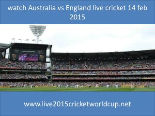 watch Australia vs England live cricket 14 feb 2015