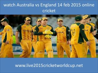 watch Australia vs England 14 feb 2015 online cricket