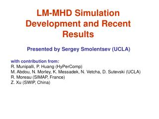 LM-MHD Simulation Development and Recent Results