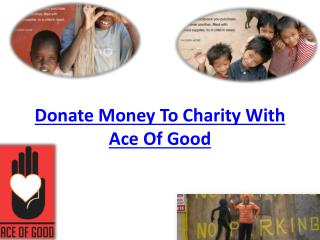 Places To Donate Money with Ace Of Good