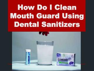 How Do I Clean Mouth Guard Using Dental Sanitizers