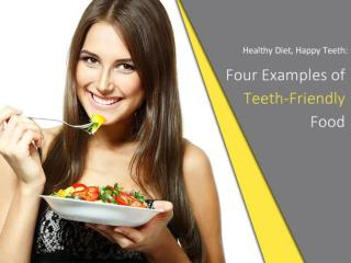 Healthy Diet, Happy Teeth: Four Examples of Teeth-Friendly F