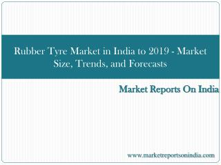 Rubber Tyre Market in India to 2019 - Market Size, Trends, a