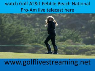 watch Golf AT&T Pebble Beach National Pro-Am live telecast h