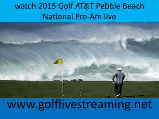 watch 2015 Golf AT&T Pebble Beach National Pro-Am live
