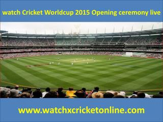 watch Cricket Worldcup 2015 Opening ceremony live