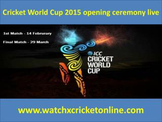 Cricket World Cup 2015 opening ceremony live
