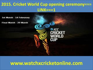 2015. Cricket World Cup opening ceremony=== LINK===1