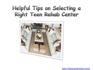 Helpful Tips on Selecting a Right Teen Rehab Center