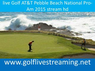 live Golf AT&T Pebble Beach National Pro-Am 2015 stream hd
