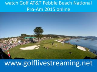 watch Golf AT&T Pebble Beach National Pro-Am 2015 online