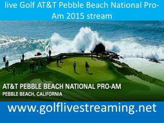 live Golf AT&T Pebble Beach National Pro-Am 2015 stream