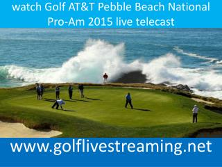 watch Golf AT&T Pebble Beach National Pro-Am 2015 live telec