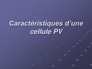 Caract ristiques d une cellule PV