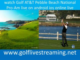 golf Golf AT&T Pebble Beach National Pro-Am live broadcast
