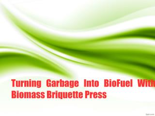 Turning Garbage Into BioFuel With Biomass Briquette Press