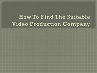 How To Find The Suitable Video Production Company