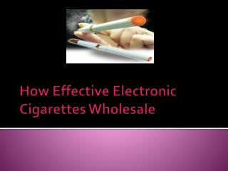 How Effective Electronic Cigarettes Wholesale