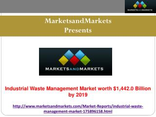 Industrial Waste Management Market Is Expected To Reach $1,442.0 Billion by 2019