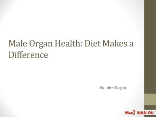 Male Organ Health - Diet Makes a Difference
