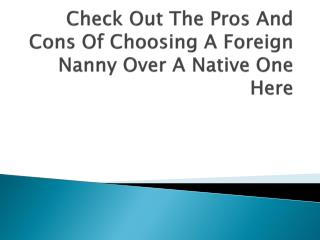Check Out The Pros And Cons Of Choosing A Foreign Nanny Over