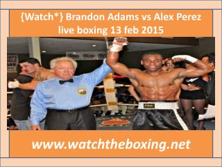 watch live boxing Brandon Adams vs Alex Perez 13 feb live
