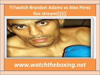 live boxing Brandon Adams vs Alex Perez stream