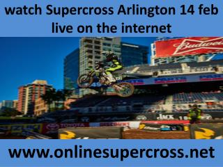 watch Supercross Arlington 14 feb live on the internet