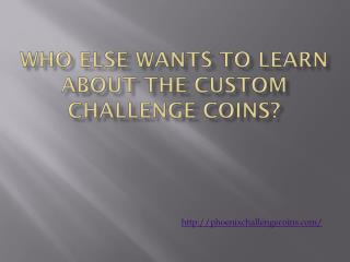 Who else wants to learn about the custom challenge coins?