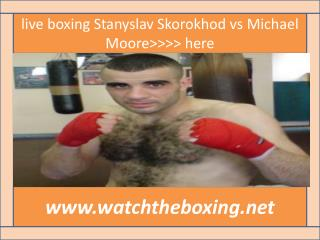!!!!watch Stanyslav Skorokhod vs Michael Moore live stream{{