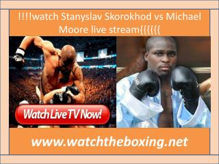 how to watch Stanyslav Skorokhod vs Michael Moore live boxin