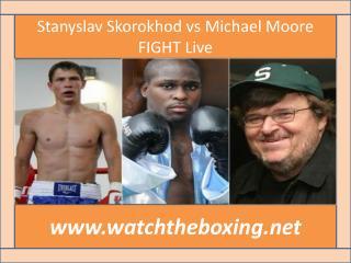 How To Watch Stanyslav Skorokhod vs Michael Moore live onlin