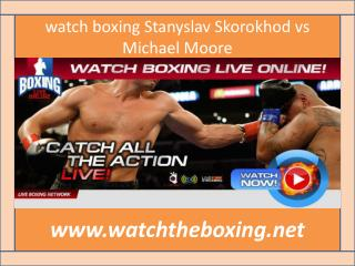 watch online boxing Stanyslav Skorokhod vs Michael Moore>>>>