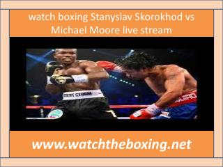 live boxing fight Stanyslav Skorokhod vs Michael Moore 13 fe