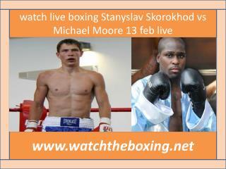 live boxing Stanyslav Skorokhod vs Michael Moore>>>> here
