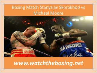 boxing Stanyslav Skorokhod vs Michael Moore live fight