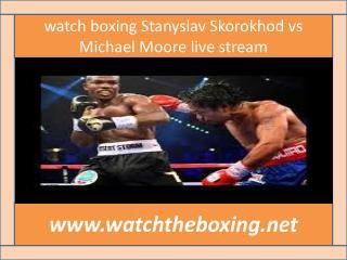 live boxing Stanyslav Skorokhod vs Michael Moore stream