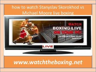 why to watch Stanyslav Skorokhod vs Michael Moore