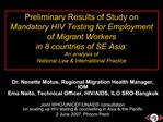 Preliminary Results of Study on  Mandatory HIV Testing for Employment of Migrant Workers  in 8 countries of SE Asia:  An