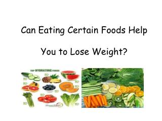Can Eating Certain Foods Help You to Lose Weight