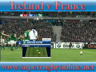 Watch Rugby Stream >> France vs Ireland Full Match