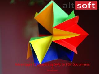 Advantages of converting xml to pdf documents